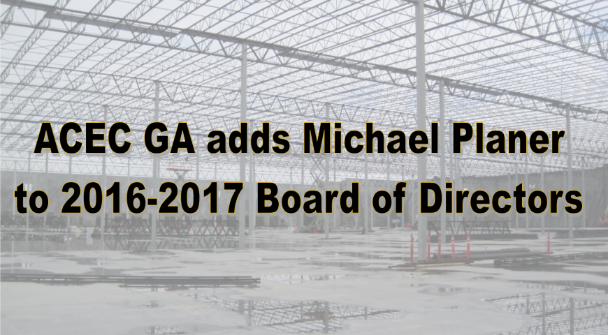 ACEC GEORGIA ADDS MICHAEL PLANER TO 2016-2017 BOARD OF DIRECTORS