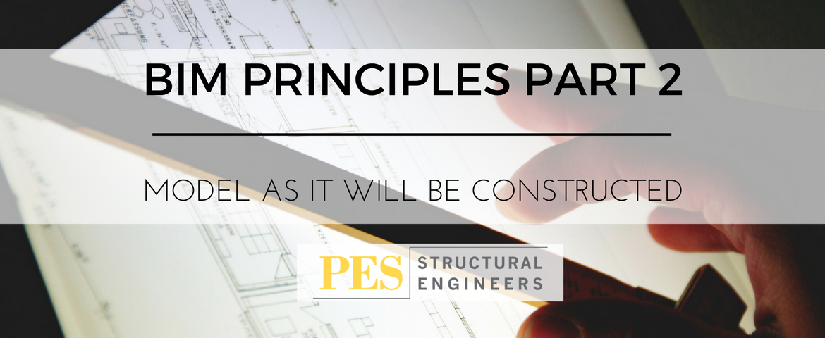 BIM Principles Part 2: Model As It Will Be Constructed